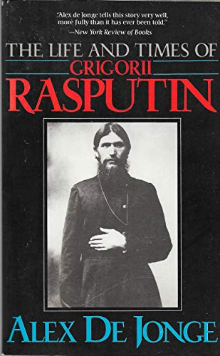 The Life and Times of Grigorii Rasputin: Alex De Jonge