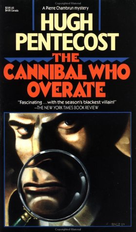The Cannibal Who Overate - a Pierre Chambrun Mystery: Pentecost, Hugh