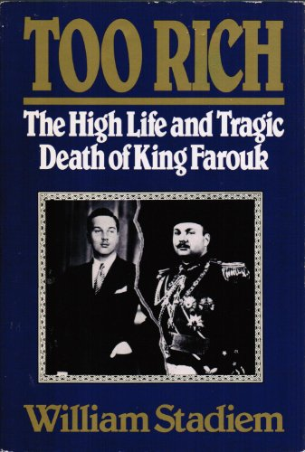 Too Rich: The High Life and Tragic Death of King Farouk