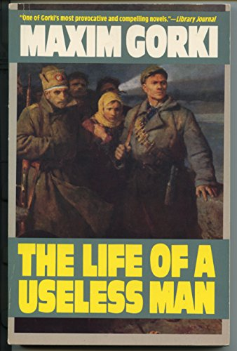 THE LIFE OF A USELESS MAN.: GORKI, Maxim. [Gorky].