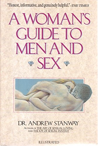A Woman's Guide to Men and Sex: How to Understand a Man's Sexual and Emotional Needs: ...