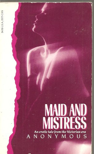 Maid and Mistress (Victorian erotic classics): Anonymous