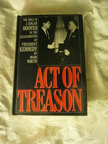 Act of Treason: The Role of J. Edgar Hoover in the Assassination of President Kennedy: North, Mark