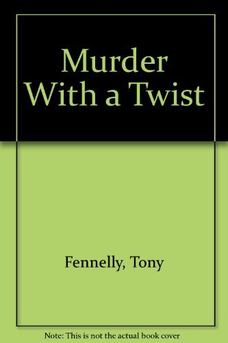 Murder with a Twist : The Glory: Fennelly, Tony
