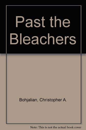 Past the Bleachers: Bohjalian, Christopher A.