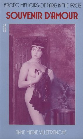 Souvenir d'Amour: Erotic Memoirs of Paris in the 1920s (0881848271) by Villefranche, Anne-Marie