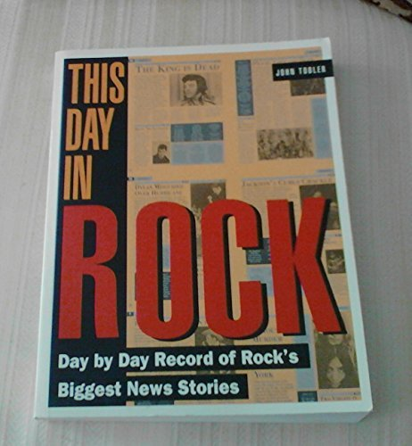 9780881848601: This Day in Rock: Day by Day Record of Rock's Biggest News Stories