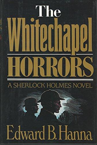 THE WHITECHAPEL HORRORS: Sherlockiana) Hanna, Edward B.