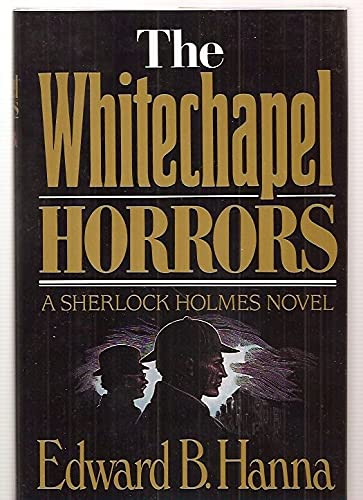The Whitechapel Horrors: EDWARD B. HANNA