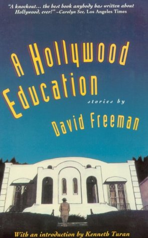 A Hollywood Education: Tales of Movie Dreams and Easy Money: Freeman, David
