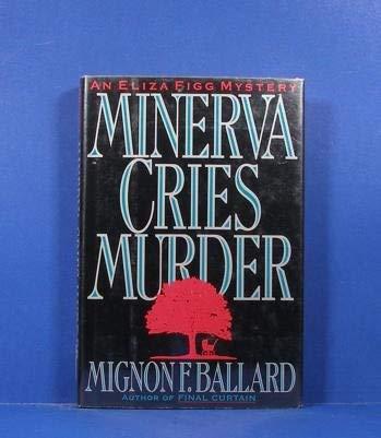 MINERVA CRIES MURDER: Ballard, Mignon F.