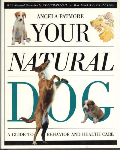 Your Natural Dog: A Guide to Behavior and Health Care