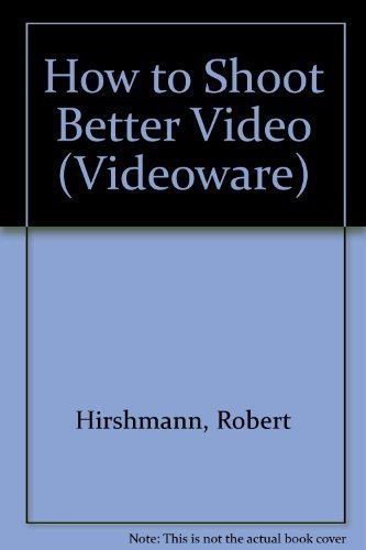 How To Shoot Better Video (Videoware): Hirschman, Robert; Procter, Richard
