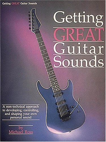 9780881885965: Getting Great Guitar Sounds: A Non-Technical Approach to Developing, Controlling, and Shaping Your Own Personal Sound