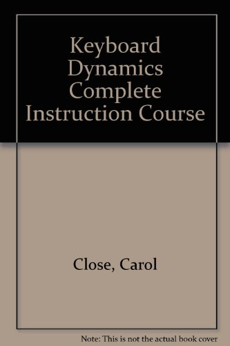 Keyboard Dynamics Complete Instruction Course: Close, Carol