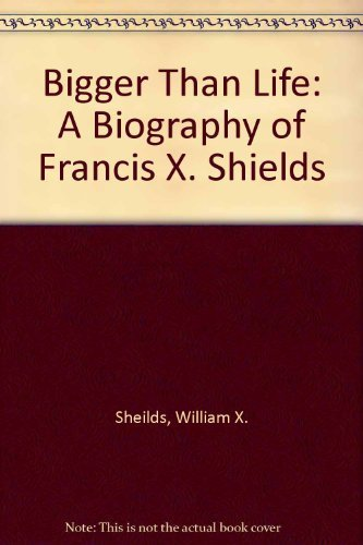 9780881910285: Bigger Than Life: A Biography of Francis X. Shields