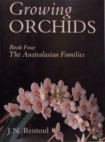Growing Orchids: Book Four The Australasian Families