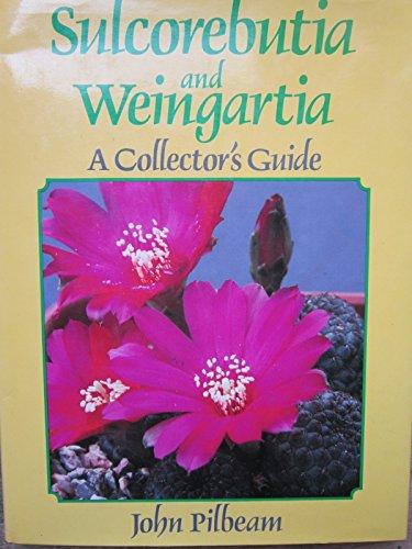 Sulcorebutia and Weingartia: A Collectors Guide: Pilbeam, John