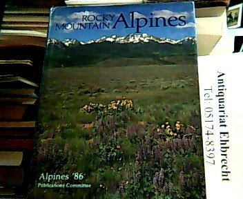 Rocky Mountain Alpines: Choice Rock Garden Plants of the Rocky Mountains in the Wild and in Your ...