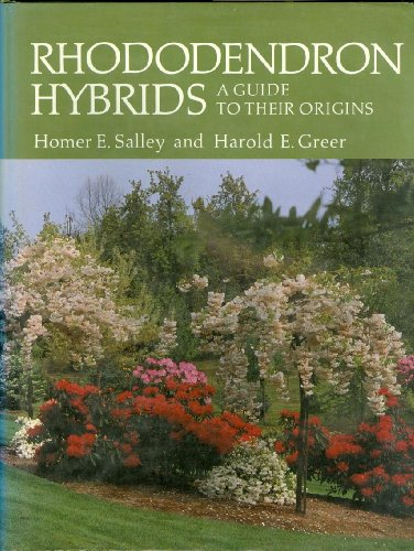Rhododendron Hybrids : A Guide to Their Origins: Salley, Homer E & Harold E. Greer