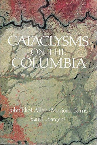 9780881920673: Cataclysms on the Columbia: A Layman's Guide to the Features Produced by the Catastrophic Bretz Flood in the Pacific Northwest (Scenic Trips to the Northwest's Geologic Past, No. 2)