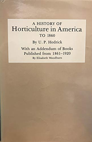 9780881921021: History of Horticulture in America to 1860: With an Addendum of Books Published from 1861-1920