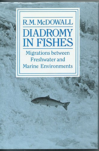 Diadromy in Fishes : Migrations Between Freshwater: R. M. McDowall