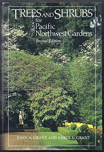 Trees and Shrubs for Pacific Northwest Gardens: Grant, John Alexander;Grant,