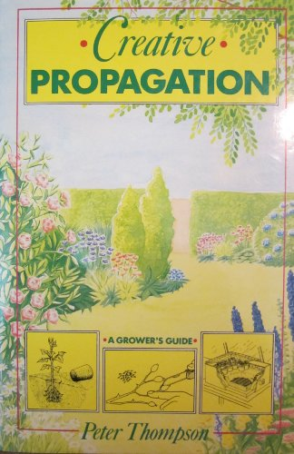 9780881921496: Title: Creative Propagation A Growers Guide