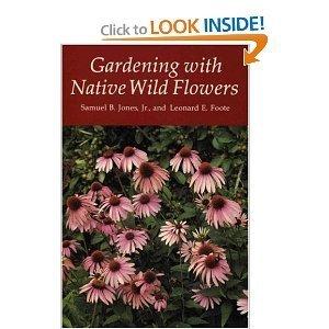 Gardening with Native Wildflowers: Jones Jr., Samuel B.; Foote, Leonard E.