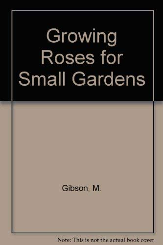 9780881921861: Growing Roses for Small Gardens