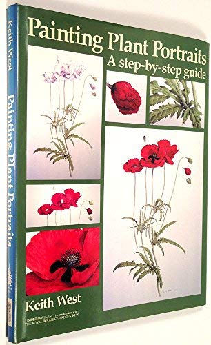 Painting Plant Portraits: A Step-by-Step Guide: West, Keith