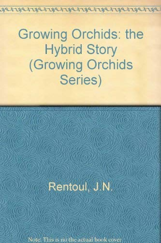 Growing Orchids: The Hybrid Story (Growing Orchids: James N. Rentoul,