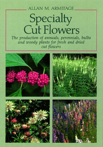 9780881922257: Specialty Cut Flowers: The Production of Annuals, Perennials, Bulbs and Woody Plants for Fresh and Dried Cut Flowers