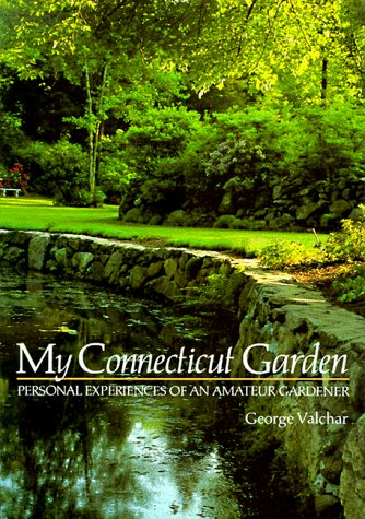 My Connecticut Garden Personal Experiences of an Amateur Gardener: Valchar, George