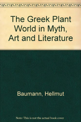 9780881922318: The Greek Plant World in Myth, Art and Literature
