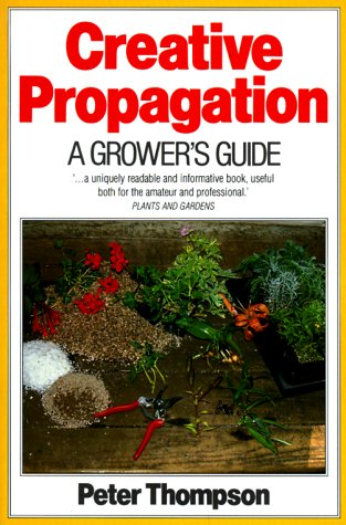 9780881922516: Creative Propagation: A Grower's Guide