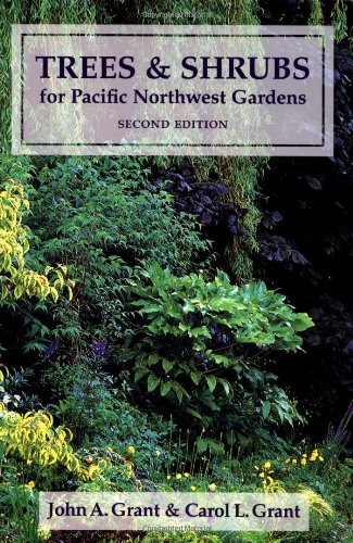 Trees and Shrubs for Pacific Northwest Gardens: Grant, John A.,