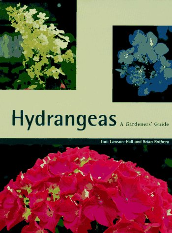 Hydrangeas - A Gardener s Guide: Lawson - Hall, Toni And Rothera, Brian