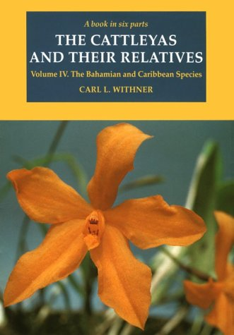 9780881923445: The Cattleyas and Their Relatives: The Bahamian and Caribbean Species v. 4 (Cattleyas & Their Relatives)