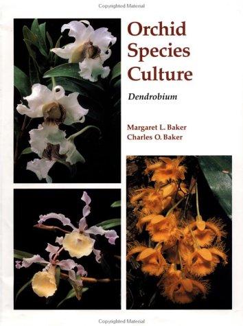 Orchid Species Culture: Dendrobium: Baker, Charles O., Baker, Margaret L.
