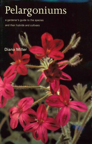 Pelargoniums: A Gardener's Guide to the Species and Their Cultivars and Hybrids