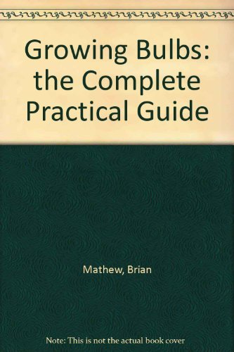 Growing Bulbs: The Complete Practical Guide: Brian Mathew