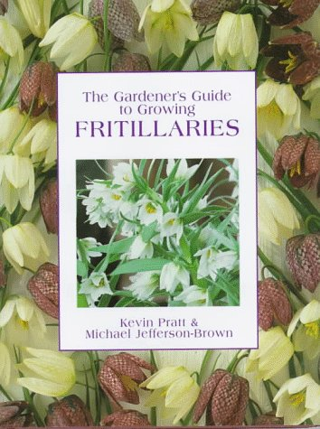 9780881923872: The Gardener's Guide to Growing Fritillaries