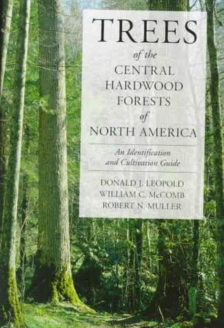 Trees of the Central Hardwood Forests of North America: An Identification and Cultivation Guide: ...