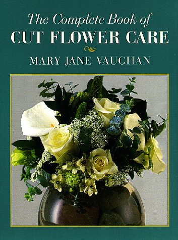 9780881924121: The Complete Book of Cut Flower Care
