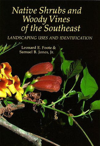 9780881924169: Native Shrubs and Woody Vines of the Southeast: Landscaping Uses and Identification