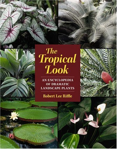 9780881924220: The Tropical Look: An Encyclopedia of Dramatic Landscape Plants