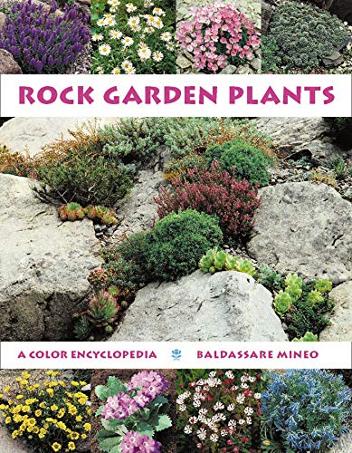 Rock Garden Plants: A Color Encyclopedia: Mineo, Baldassare