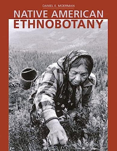 Native American Ethnobotany: Moerman, Daniel E.